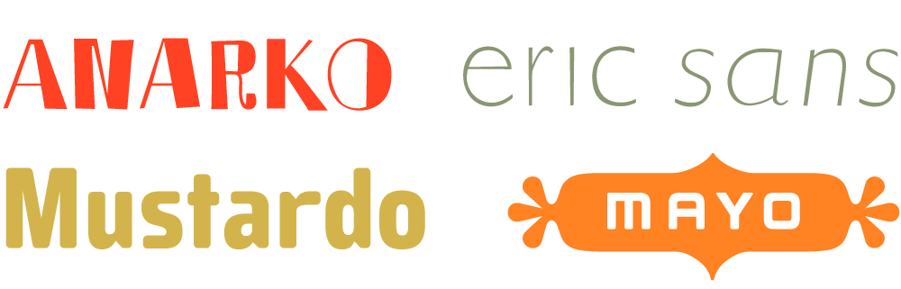 Early typefaces by Peter Bruhn: Anarko, Eric Sans, Mustardo, and my personal favorite, Mayo.