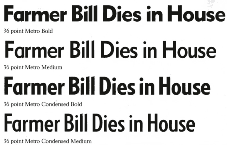 Metro fonts digitized, with custom Condensed versions, by Jim Parkinson